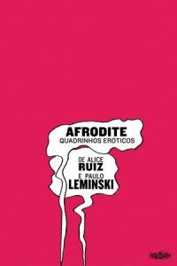 AFRODITE – QUADRINHOS ERÓTICOS, DE ALICE RUIZ E PAULO